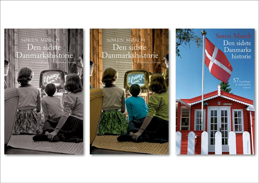 """Søren Mørch """"Den sidste Danmarks historie. 57 fortællinger af fædrelandets historie"""". Gyldendal. 3 udkast til bogens omslag Omslagsdesign: Nanna Berentzen Østergaard"""