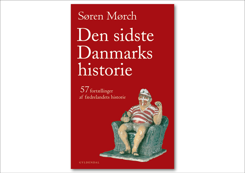 """Søren Mørch """"Den sidste Danmarks historie. 57 fortællinger af fædrelandets historie"""". Gyldendal. Omslagsdesign: Nanna Berentzen Østergaard"""