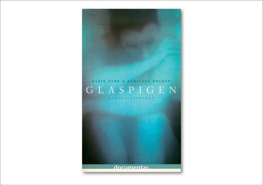 """Glaspigen"" Karin Dyr & Marianne Holmen. Dokumentarroman. Documentas. Omslagsdesign af Nanna Berentzen Østergaard."