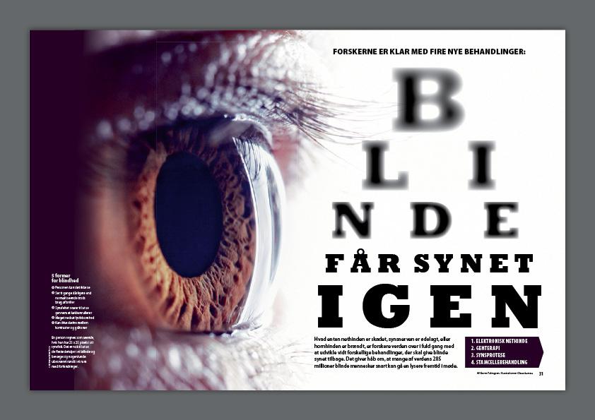 Blinde får synet igen. Denne artikel handler om at forskerne er klar med fire nye behandlinger for blindhed. Jeg fandt dette fantastisk nærbillede af et øje og kombinerede det med en bogstavtavle til synstest, som langsomt går fra utydelig til helt klar. En artikel i Illustreret Videnskab. Design: Nanna Berentzen Østergaard.
